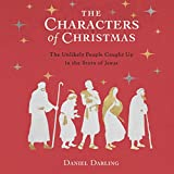The Characters of Christmas: 10 Unlikely People