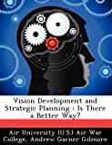 Vision Development and Strategic Planning, Andrew Garner Gilmore, 1249395984
