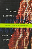 The Fifth Language : Learning a Living in the Computer Age, Logan, Robert, 0773758763