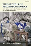 img - for The Genesis of Macroeconomics: New Ideas from Sir William Petty to Henry Thornton by Antoin E. Murphy (2009-02-16) book / textbook / text book