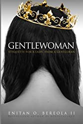 Gentlewoman: Etiquette for a Lady, from a Gentleman (BEREOLAESQUE)