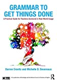 img - for Grammar to Get Things Done: A Practical Guide for Teachers Anchored in Real-World Usage book / textbook / text book