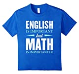 English Is Important But Math Is Importanter Teacher T-Shirt
