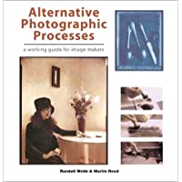 Alternative Photographic Processes: A Working Guide for Image Makers