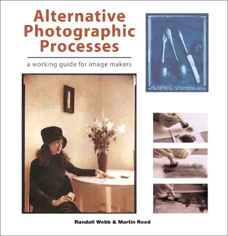 Alternative Photographic Processes  A Working Guide For Image Makers  Black And White Photography