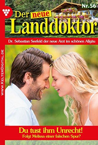 Der neue Landdoktor 56 - Arztroman: Du tust ihm Unrecht! (German Edition)