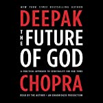 The Future of God: A Practical Approach to Spirituality for Our Times | Deepak Chopra MD