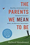 The Parents We Mean To Be: How Well-Intentioned Adults Undermine Children s Moral and Emotional Development
