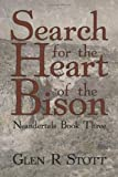 Search for the Heart of the Bison, Glen R. Stott, 1462002897