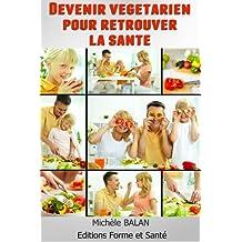 Devenir végétarien pour retrouver la santé (French Edition)