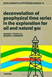 Deconvolution of Geophysical Time Series in the Exploration of Oil and Natural Gas, M. T. Silvia and E. A. Robinson, 044441679X