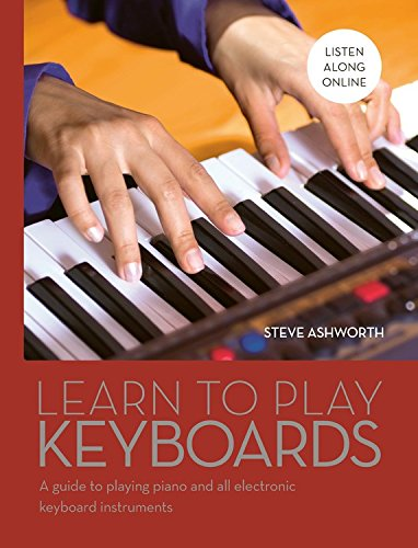 Learn to Play Keyboards: A guide to playing piano and all electronic keyboard (Learn Electronic)