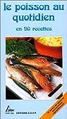 Le poisson au quotidien en 90 recettes par Lansard