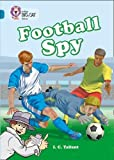 Football Spy: Band 13/Topaz (Collins Big Cat): Band 13/Topaz Phase 5, Bk. 12