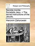 Secreta Monita Societatis Jesu = the Secret Instructions of the Jesuits, Hieronim Zahorowski, 1140760572