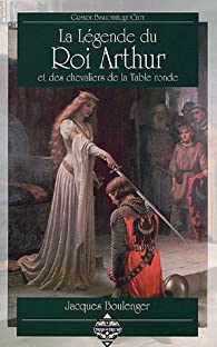 La l gende du roi arhur et les chevaliers de la table - Contes et legendes des chevaliers de la table ronde resume ...