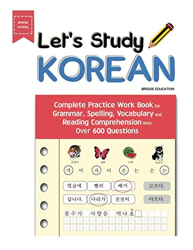 Let's Study Korean: Complete Practice Work Book for Grammar, Spelling, Vocabulary and Reading Comprehension With Over 600 Questions (Best Way To Learn Korean Language)