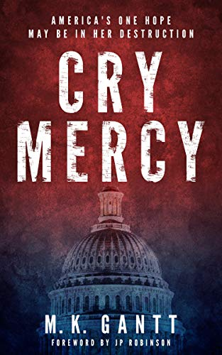 Cry Mercy: America's one hope may be in her destruction by [Gantt, MK]
