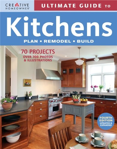 Ultimate Guide to Kitchens: Plan, Remodel, Build (Creative Homeowner Ultimate Guide To.)
