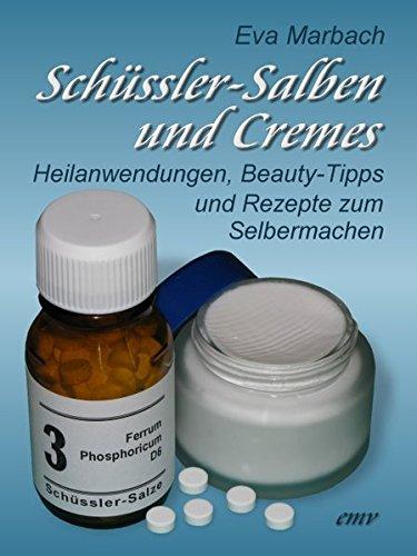 Schüssler-Salben und Cremes: Heilanwendungen, Beauty-Tipps und Rezepte zum Selbermachen (Schüssler-Salze)