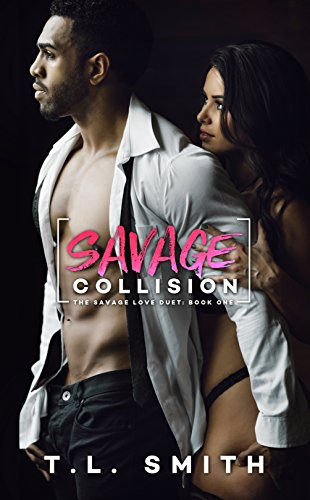 Savage Collision (A Savage Love Duet #1) by [Smith, T.L.]