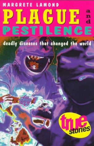Plague and Pestilence: Deadly Diseases That Changed the World (True Stories)