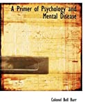 A Primer of Psychology and Mental Disease, Bell Burr, 0554759101