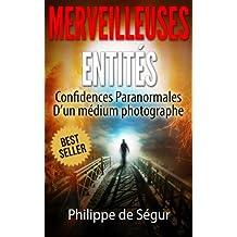 Ces Merveilleuses Entités: Confidences paranormales d'un médium photographe (French Edition)