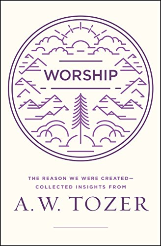 Worship: The Reason We Were Created-Collected Insights from A. W. Tozer (Aw Aw Aw Aw Aw Aw Aw)