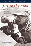 img - for Fire in the Wind: The Life of Dickey Chapelle (Bluejacket Books) book / textbook / text book