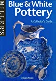Blue and White Pottery: A Collector's Guide (Miller's Collectors' Guides)