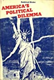 America's Political Dilemma : From Limited to Unlimited Democracy, Dietze, Gottfried, 0801801672