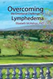 Overcoming the Emotional Challenges of Lymphedema, Elizabeth J. McMahon, 097648062X