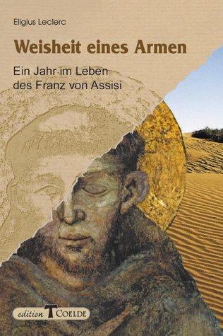 Weisheit eines Armen: Ein Jahr im Leben des Franz von Assisi