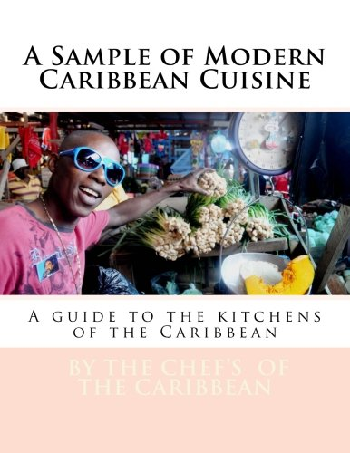 Search : A Sample of Modern Caribbean Cuisine: A guide to the kitchens of the Caribbean (Edition One - A sampler)