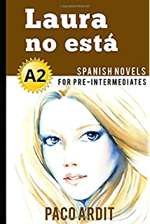 Spanish Novels: Laura no está (Spanish Novels for Pre Intermediates - A2)