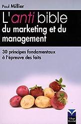 L'Anti-bible du marketing et du management: 30 principes fondamentaux à l'épreuve des faits