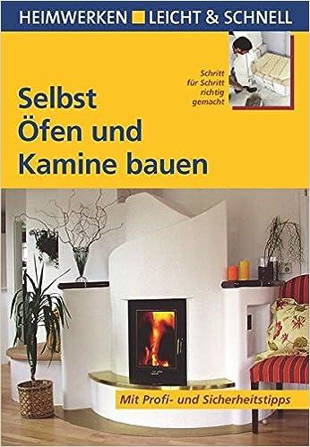 Selbst Ofen Und Kamine Bauen Mit Profi Sicherheitstipps Heimwerken Leicht Schnell Amazonde Gerhard Wild Bucher