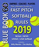 2019 BlueBook 60 - The Ultimate Guide to Fastpitch Softball Rules: Featuring NCAA, NFHS, USSSA and USA Softball Rule Sets