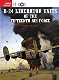 B-24 Liberator Units of the Fifteenth Air Force (Osprey Combat Aircraft 21)