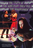 "The Story of the Wrestler They Call ""The Undertaker"" (Pro Wrestling Legends)"