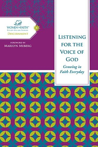 Listening for the Voice of God: Growing in Faith Every Day (Women of Faith Study Guide Series: Discernment)