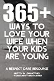 365+ Ways to Love Your Wife When Your Kids Are Young: A Respect Dare Resource