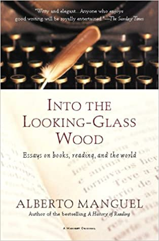 com into the looking glass wood essays on books reading com into the looking glass wood essays on books reading and the world 9780156012652 alberto manguel books