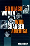 Fifty Black Women Who Changed America, Amy Alexander, 1559724781