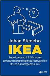 Ikea. Il racconto senza sconti di chi ha lavorato per vent'anni nel regno del design a prezzo accessibile. Istruzioni di smontaggio per un mito? (Business e oltre)