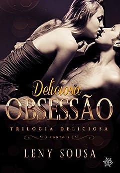 Deliciosa Obsessão: conto 1 (Trilogia Deliciosa) por [Sousa, Leny]