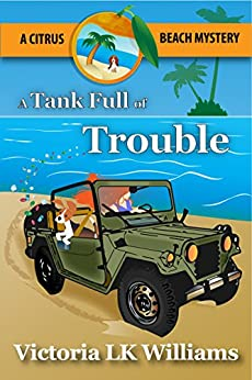 A Tank Full of Trouble: A Citrus Beach Mystery (Citrus Beach Mysteries Book 5) by [Williams, Victoria LK]