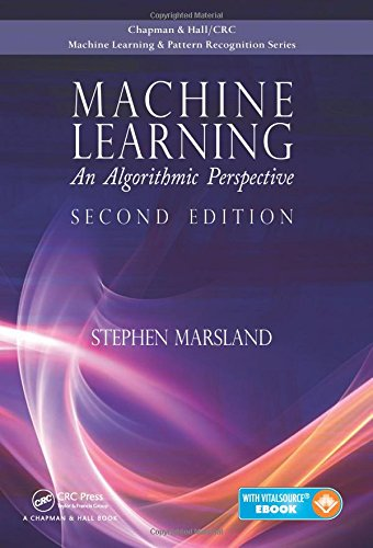 Machine Learning: An Algorithmic Perspective, Second Edition (Chapman & Hall/Crc Machine Learning & Pattern Recognition) by CRC Press