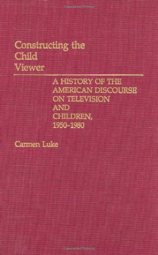 Download Constructing the Child Viewer: A History of the American Discourse on Television and Children, 1950-1980 Pdf